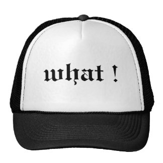 what ! hat