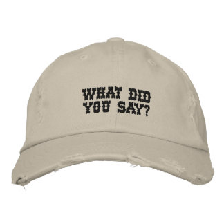 WHAT DID YOU SAY? EMBROIDERED HAT