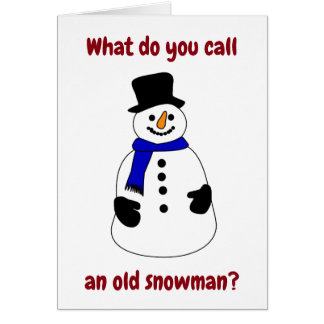 "WHAT DO YOU CALL AN ""OLD SNOWMAN"" CHRISTAMS HUMOR CARD"