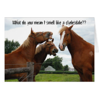 What do you mean I smell like a clydesdale card