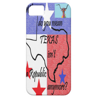 What do You Mean Texas Isn't a Republic iPhone 5 Case