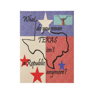 What Do You Mean TEXAS Isn't a Republic Wood Poster