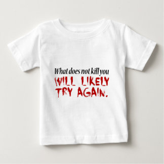 What does not kill you... baby T-Shirt