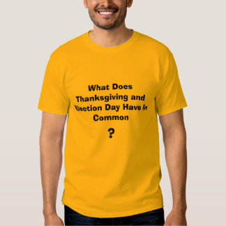 What Does Thanksgiving and Election Day Have In... Shirt