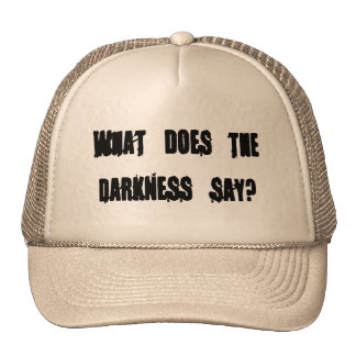 What does the darkness say? hat