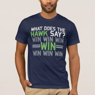 What Does the HAWK Say? T-Shirt