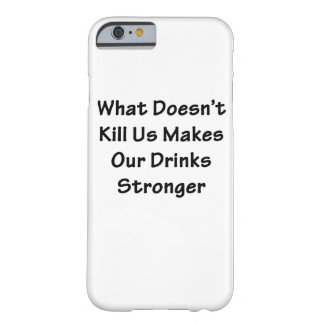 What Doesn't Kill Us Barely There iPhone 6 Case