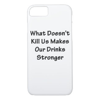 What Doesn't Kill Us iPhone 7 Case