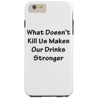 What Doesn't Kill Us Tough iPhone 6 Plus Case