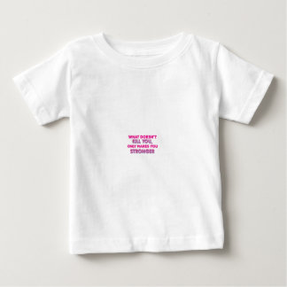 What doesn't kill you makes you stonger baby T-Shirt