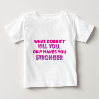 What doesn't kill you makes you stronger baby T-Shirt