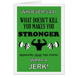 What Doesn't Kill you makes you Stronger customize Card