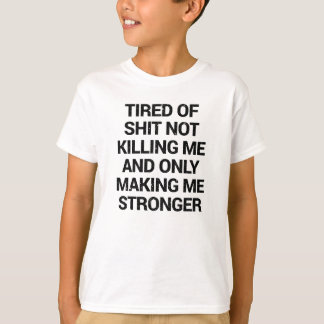what doesnt kill you makes you stronger T-Shirt