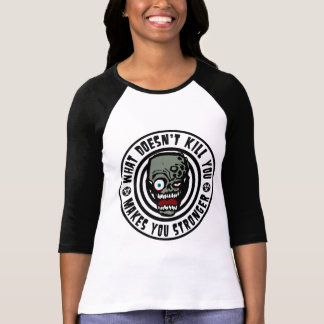 what doesn't kill you makes you stronger - zombie T-Shirt