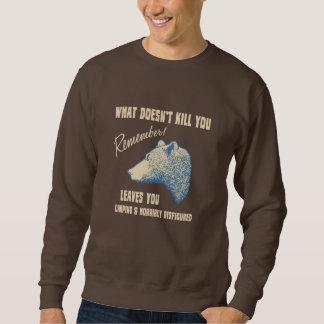 What Doesn't Kill You Sweatshirt