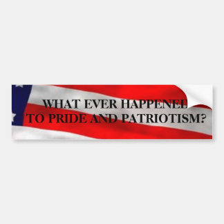WHAT EVER HAPPENEDTO PRIDE AND PAT... BUMPER STICKER