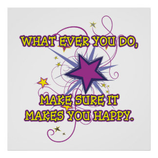 What Ever You Do, Make Sure It Makes You Happy. Posters