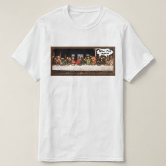 What, Fish Again? - Funny Da Vinci Last Supper Tshirt