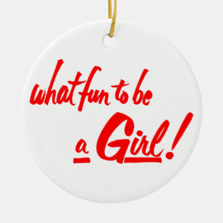 WHAT FUN TO BE A GIRL ROUND ORNAMENT