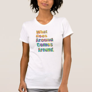 What Goes Around Come Around Tees