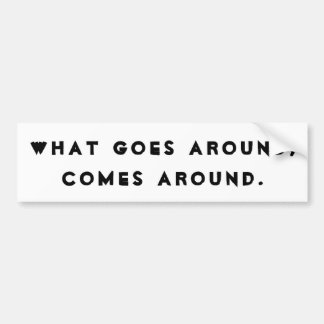 What goes around, comes around bumper sticker