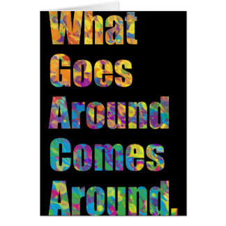 What Goes Around Comes Around. Greeting Card