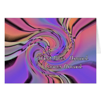 what Goes Around Comes Around Greeting Card