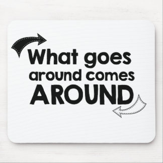 What goes around comes around mouse pad