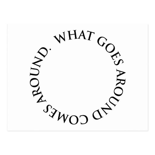 What Goes Around Comes Around Post Cards