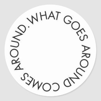 What Goes around Comes Around Round Sticker