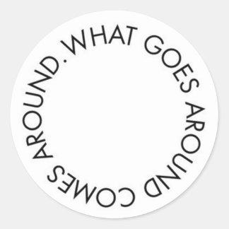 What Goes around Comes Around Round Sticker