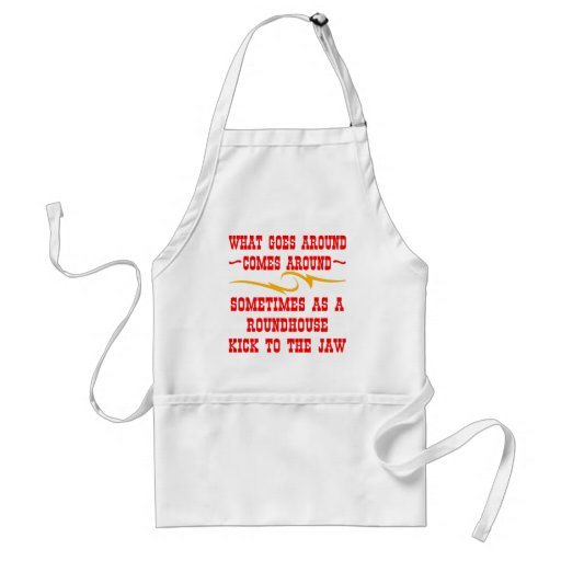 What Goes Around Comes Around Sometimes Aprons