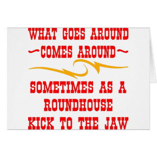 What Goes Around Comes Around Sometimes Greeting Card