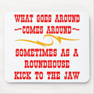 What Goes Around Comes Around Sometimes Mouse Pads