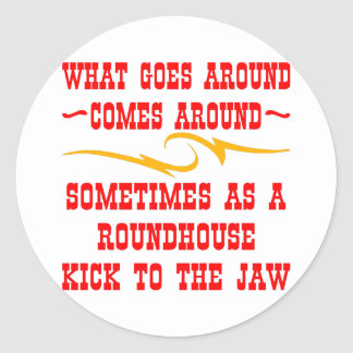 What Goes Around Comes Around Sometimes Round Sticker