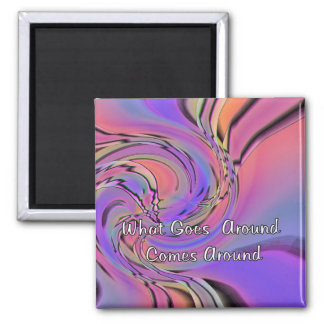 what Goes Around Comes Around Square Magnet