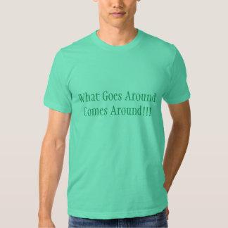 What Goes Around Comes Around!!! T Shirt