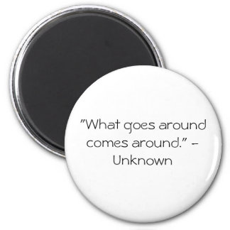 """What goes around comes around."" - Unknown 6 Cm Round Magnet"