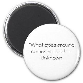 """""""What goes around comes around."""" - Unknown 6 Cm Round Magnet"""