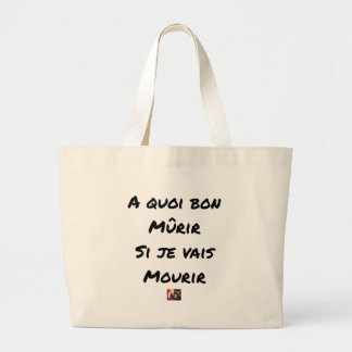 WHAT GOOD IS IT MATURED IF I WILL DIE? - Word Large Tote Bag