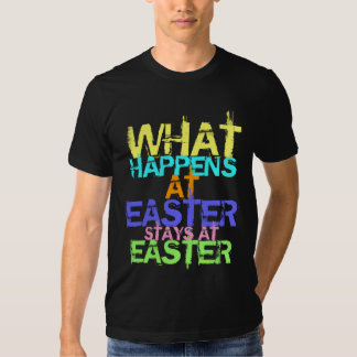 WHAT HAPPENS AT EASTER STAYS AT EASTER TEE SHIRTS