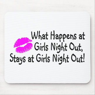 What Happens At Girls Night Out Stays At Girls Nig Mouse Pad