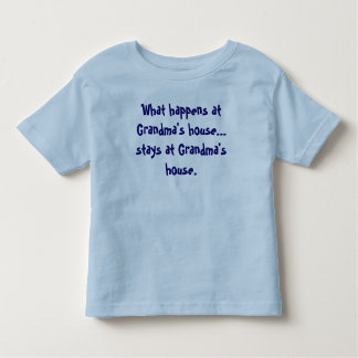 What happens at Grandma's house... stays at Gra... Toddler T-Shirt