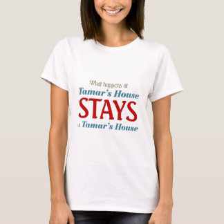 What happens at Tamar's House T-Shirt