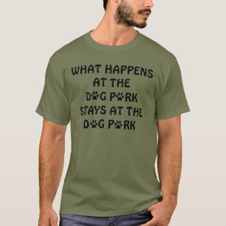 What Happens at the Dog Park T-Shirt