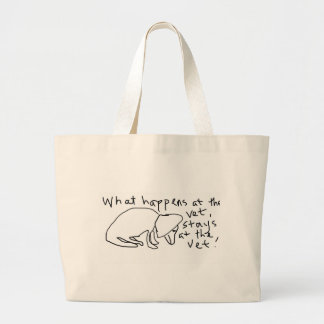What happens at the vet, stays at the Vet! Large Tote Bag