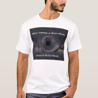 What happens in Black Holes... T-Shirt