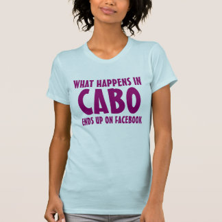 What happens in Cabo ends up on Facebook pink T-Shirt