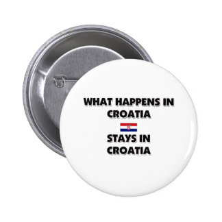 What Happens In CROATIA Stays There 6 Cm Round Badge