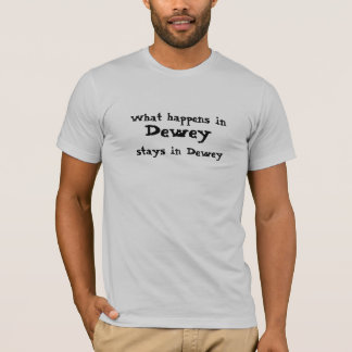 What happens in , Dewey, stays in Dewey T-Shirt